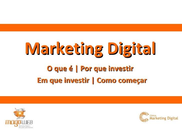 Marketing Digital O que é | Por que investir  Em que investir | Como começar
