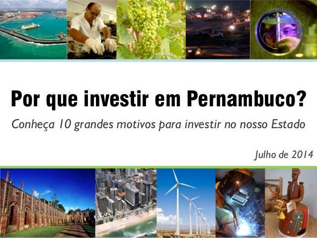 Por que investir em Pernambuco? Conheça 10 grandes motivos para investir no nosso Estado Julho de 2014