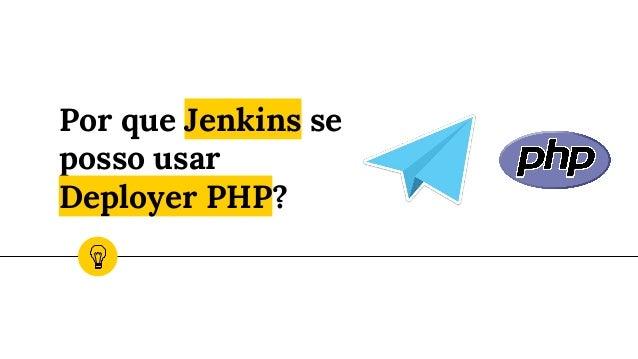 Por que Jenkins se posso usar Deployer PHP?