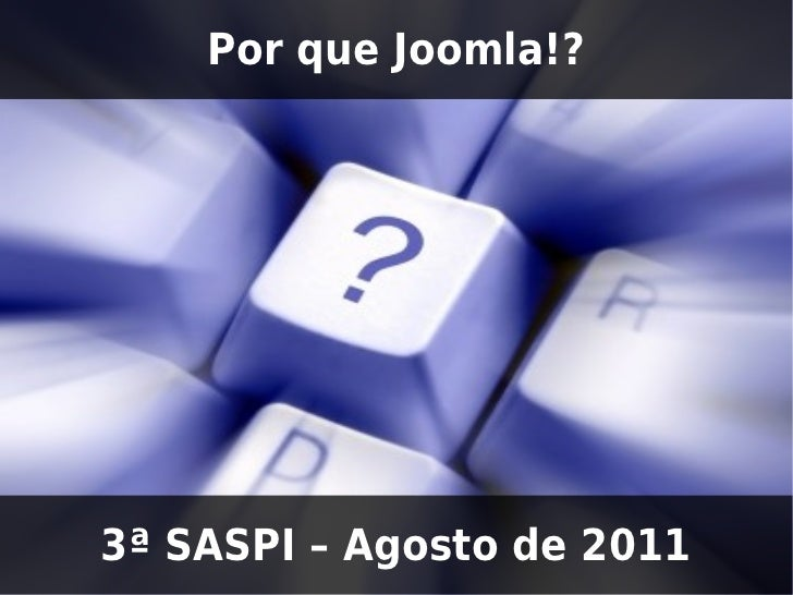 Por que Joomla!?3ª SASPI – Agosto de 2011
