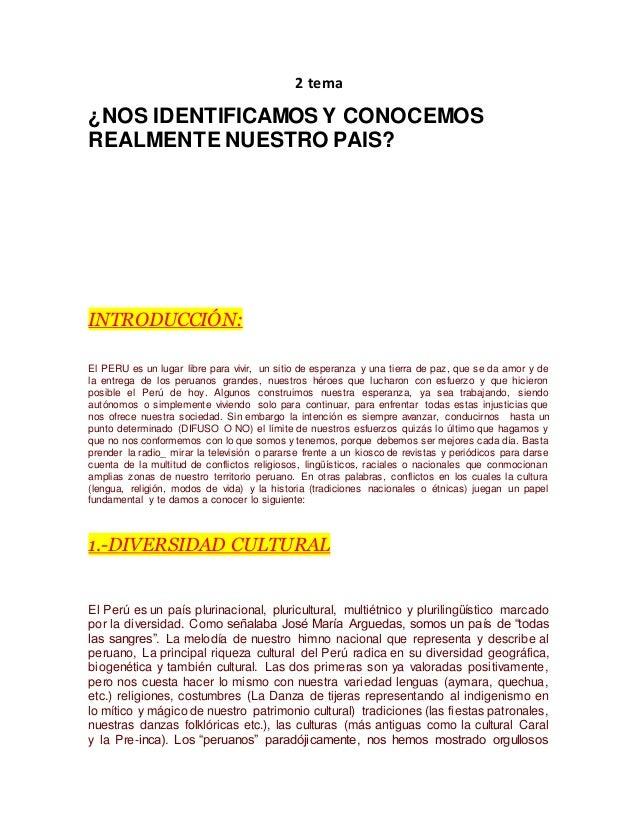 2 tema ¿NOS IDENTIFICAMOS Y CONOCEMOS REALMENTE NUESTRO PAIS? INTRODUCCIÓN: El PERU es un lugar libre para vivir, un sitio...