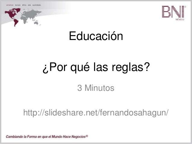 Educación 3 Minutos http://slideshare.net/fernandosahagun/ ¿Por qué las reglas?