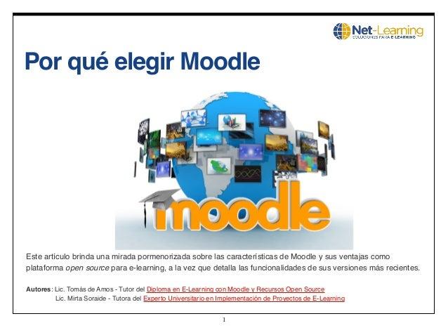 1 Por qué elegir Moodle Este artículo brinda una mirada pormenorizada sobre las características de Moodle y sus ventajas c...