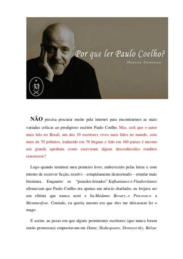NÃO precisa procurar muito pela internet para encontrarmos as mais variadas críticas ao prodigioso escritor Paulo Coelho. ...