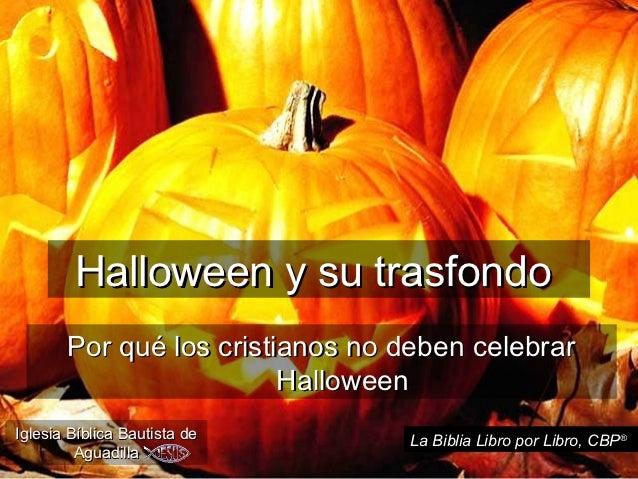 Halloween y su trasfondo       Por qué los cristianos no deben celebrar                         HalloweenIglesia Bíblica B...