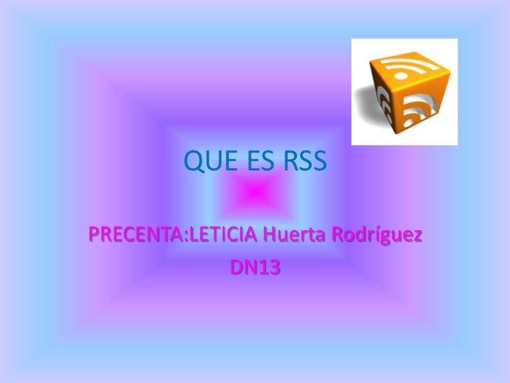 QUE ES RSSPRECENTA:LETICIA Huerta Rodríguez             DN13