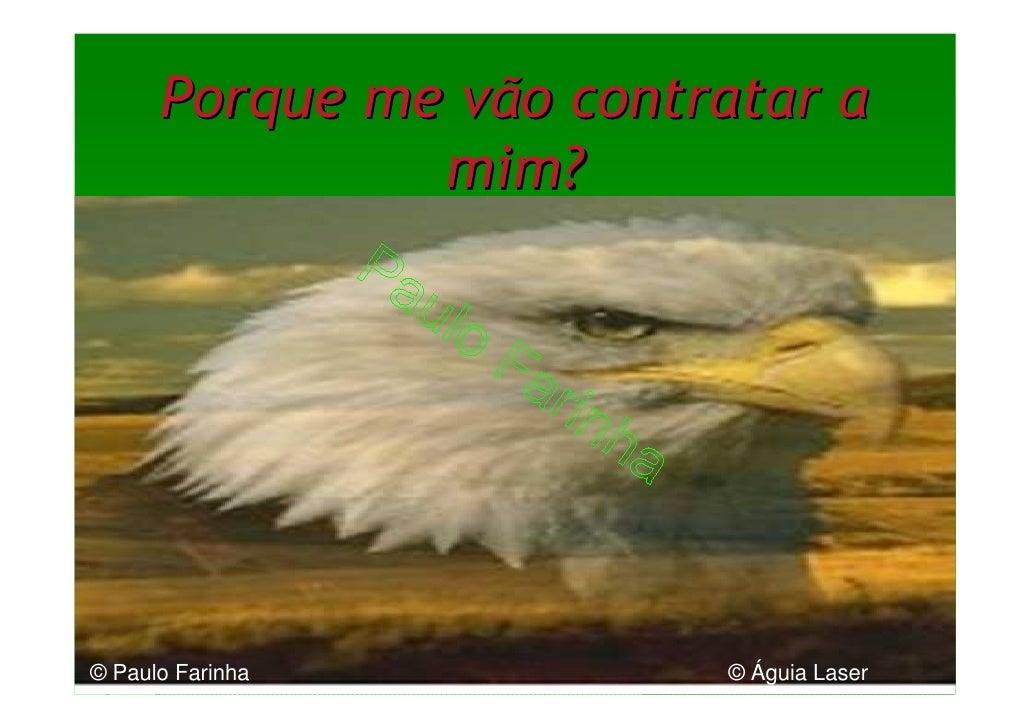Porque me vão contratar a                mim?     © Paulo Farinha          © Águia Laser