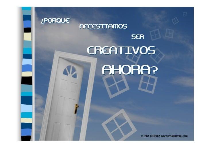 ¿PORQUE          NECESITAMOS                        SER           CREATIVOS               AHORA?                          ...