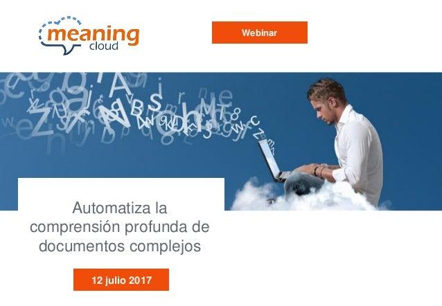 Automatiza la comprensión profunda de documentos complejos 12 julio 2017 Webinar