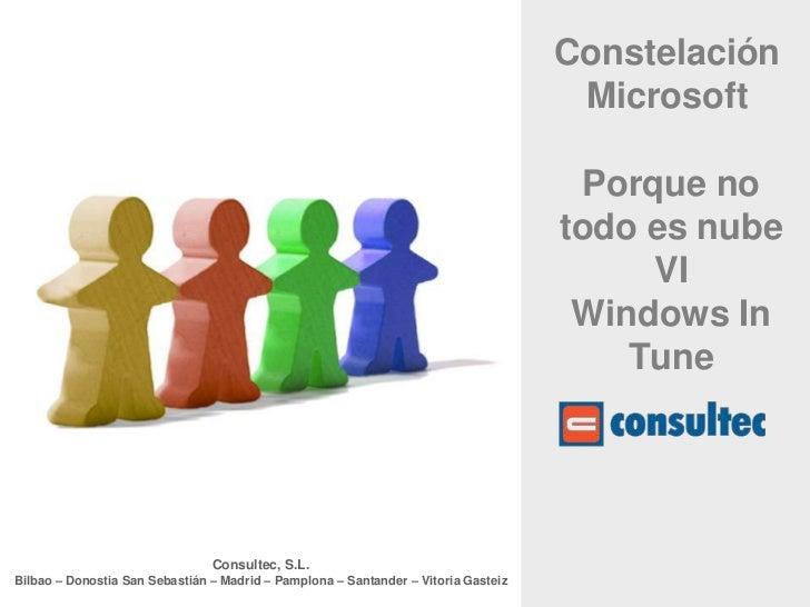 Constelación Microsoft<br />Porque no todo es nube VI Windows In Tune<br />