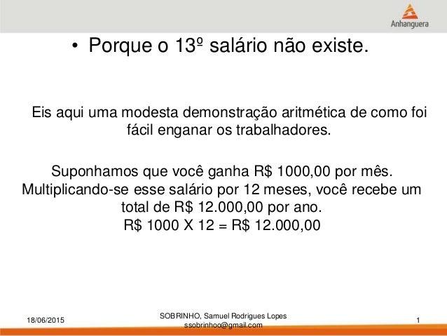 18/06/2015 SOBRINHO, Samuel Rodrigues Lopes ssobrinhoo@gmail.com 1 Suponhamos que você ganha R$ 1000,00 por mês. Multiplic...