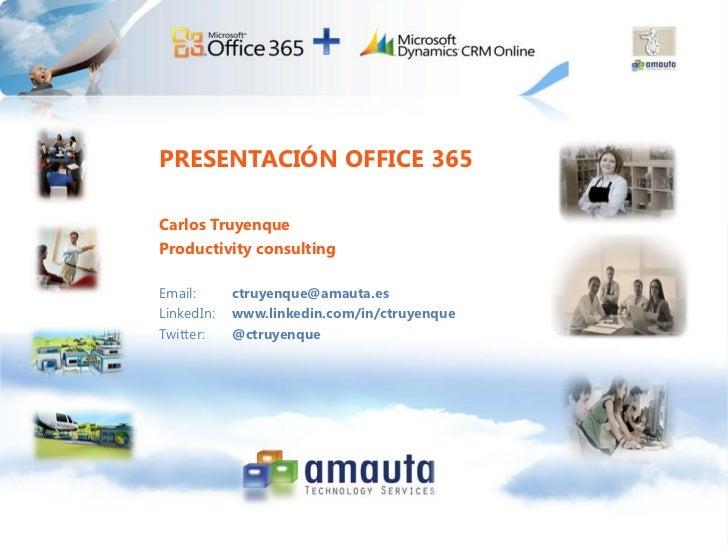PRESENTACIÓN OFFICE 365                Carlos Truyenque                Productivity consulting                Email:      ...