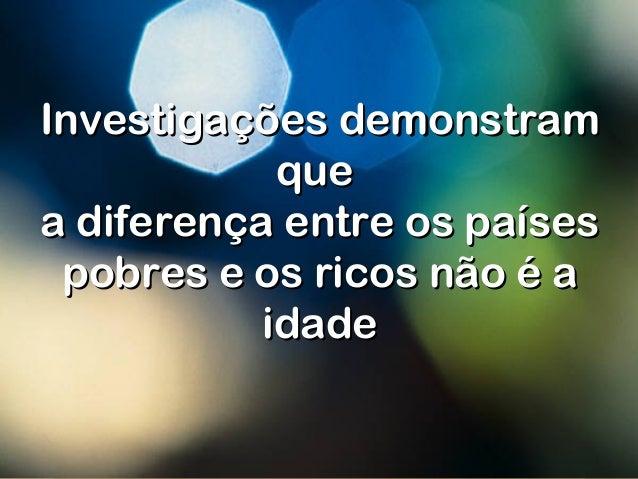 Investigações demonstramInvestigações demonstram queque a diferença entre os paísesa diferença entre os países pobres e os...