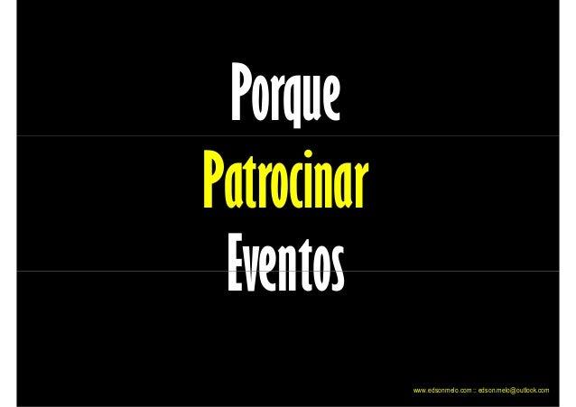 Porque Patrocinar Eventos www.edsonmelo.com :: edson.melo@outlook.com