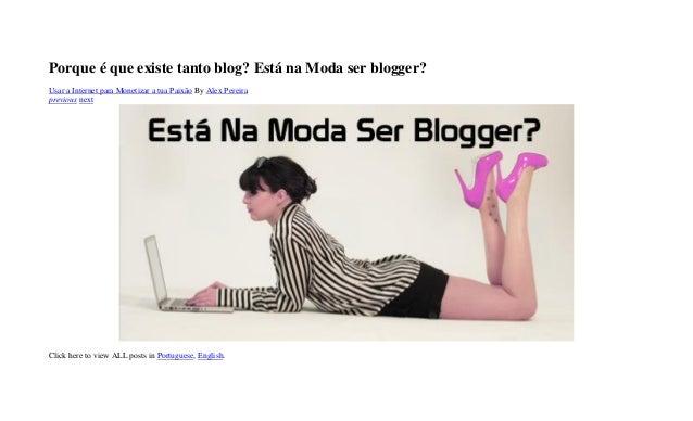 Porque é que existe tanto blog? Está na Moda ser blogger? Usar a Internet para Monetizar a tua Paixão By Alex Pereira prev...