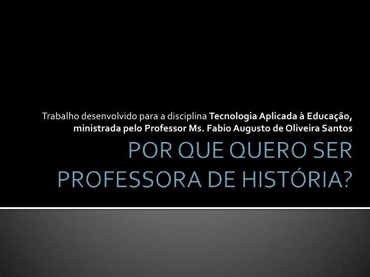 Trabalho desenvolvido para a disciplina Tecnologia Aplicada à Educação,       ministrada pelo Professor Ms. Fabio Augusto ...