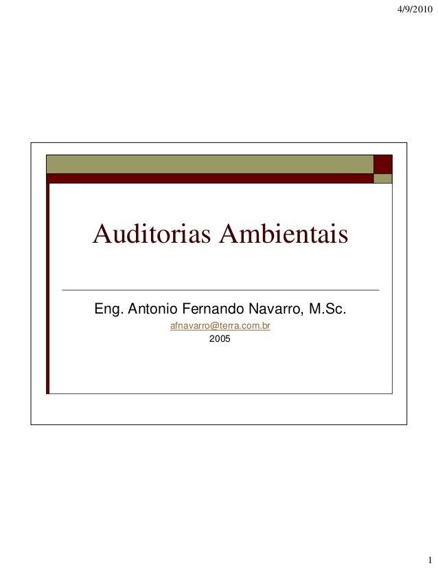 4/9/2010  Auditorias Ambientais Eng. Antonio Fernando Navarro, M.Sc. afnavarro@terra.com.br 2005  1
