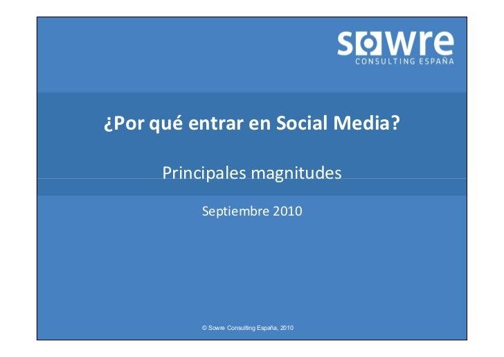 ¿Por qué entrar en Social Media?      Principales magnitudes          Septiembre 2010          © Sowre Consulting España, ...