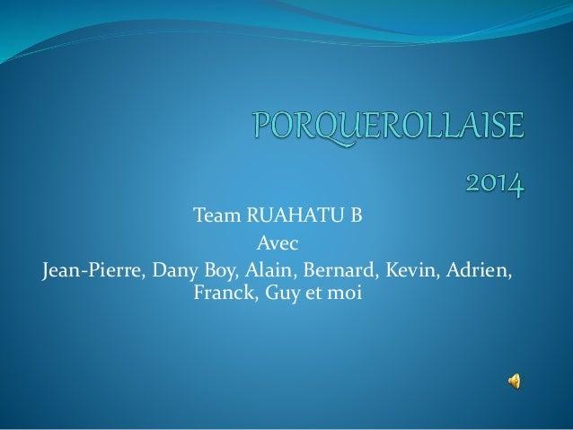 Team RUAHATU B Avec Jean-Pierre, Dany Boy, Alain, Bernard, Kevin, Adrien, Franck, Guy et moi
