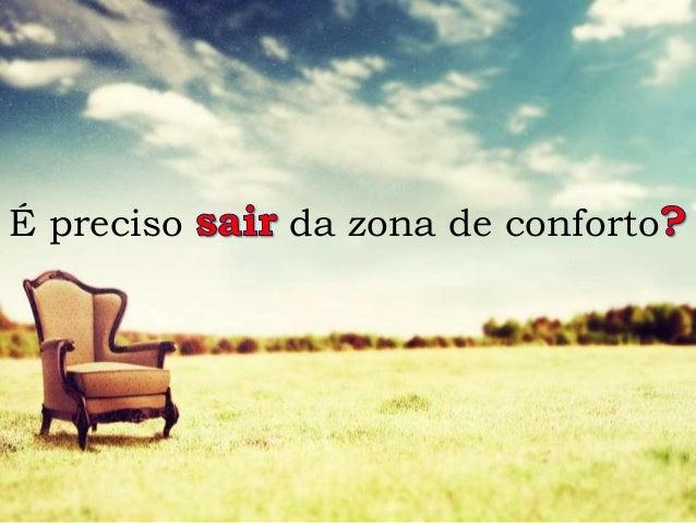 É preciso da zona de conforto