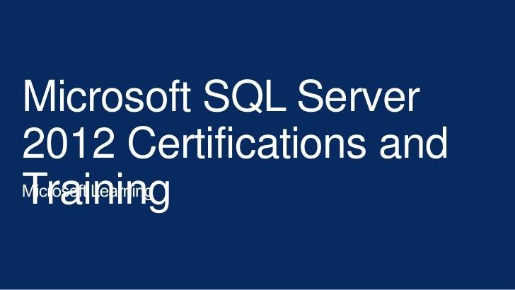 Microsoft SQL Server2012 Certifications andTraining