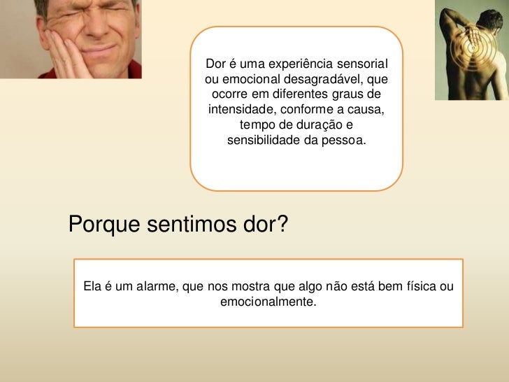 Dor é uma experiência sensorial                     ou emocional desagradável, que                      ocorre em diferent...
