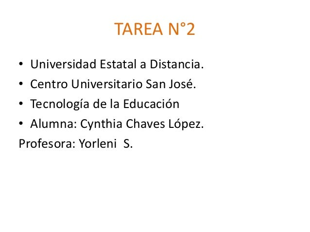 TAREA N°2• Universidad Estatal a Distancia.• Centro Universitario San José.• Tecnología de la Educación• Alumna: Cynthia C...
