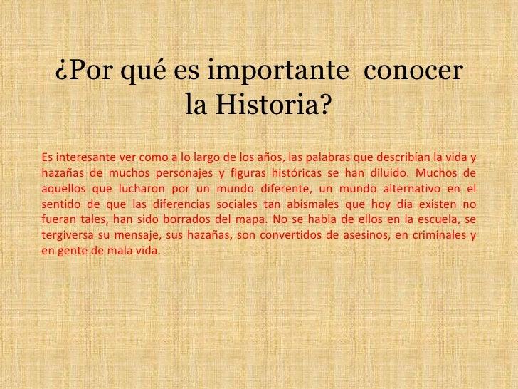 ¿Por qué es importante  conocer la Historia? Es interesante ver como a lo largo de los años, las palabras que describían l...