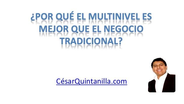 ¿POR QUÉ EL multinivel ES MEJOR QUE EL NEGOCIO TRADICIONAL?<br />CésarQuintanilla.com<br />