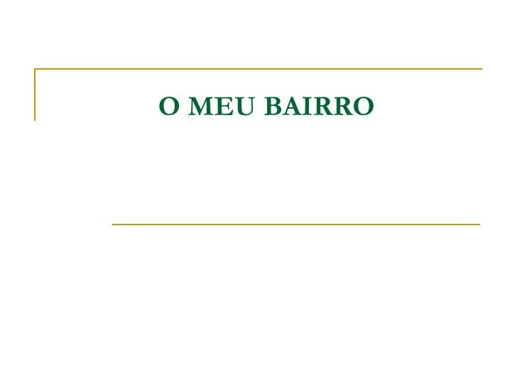 O MEU BAIRRO