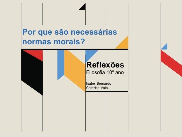 Por que são necessárias normas morais? Reflexões Filosofia 10º ano Isabel Bernardo Catarina Vale