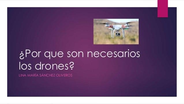 ¿Por que son necesarios los drones? LINA MARÍA SÁNCHEZ OLIVEROS