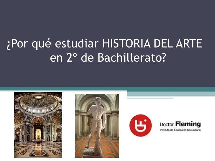¿Por qué estudiar HISTORIA DEL ARTE        en 2º de Bachillerato?