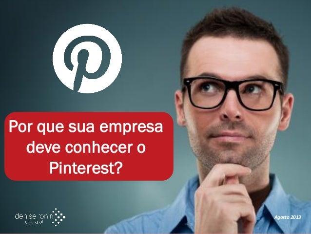 Por que sua empresa deve conhecer o Pinterest? Agosto 2013