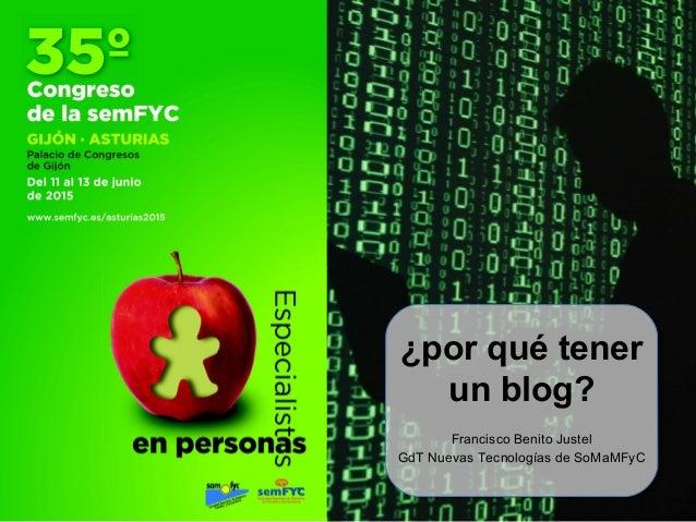 ¿por qué tener un blog? Francisco Benito Justel GdT Nuevas Tecnologías de SoMaMFyC