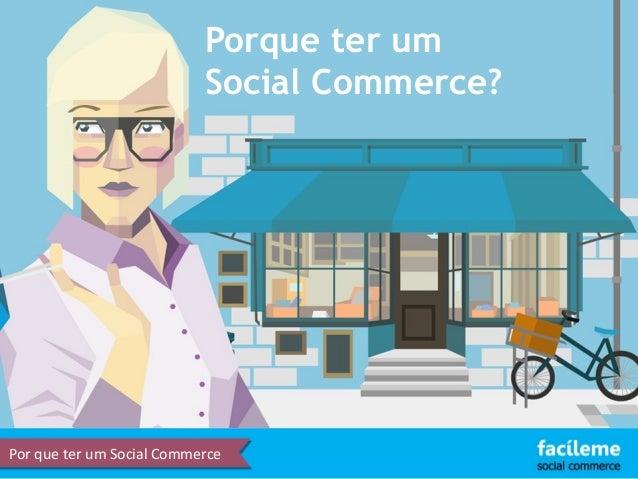 Porque ter um  Social Commerce?  Por que ter um Social Commerce