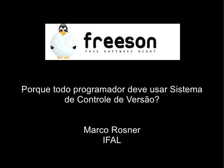 Porque todo programador deve usar Sistema           de Controle de Versão?                 Marco Rosner                   ...
