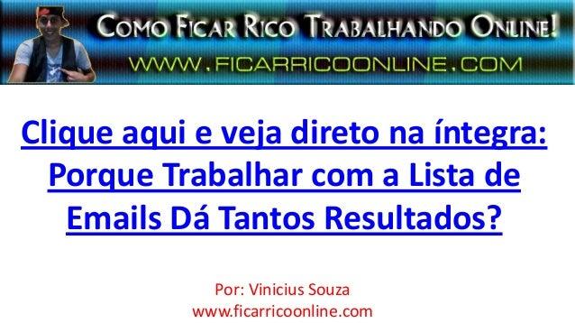 Clique aqui e veja direto na íntegra:Porque Trabalhar com a Lista deEmails Dá Tantos Resultados?Por: Vinicius Souzawww.fic...
