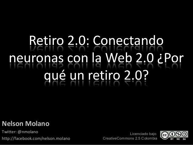 Licenciado bajo CreativeCommons 2.5 Colombia Nelson Molano Twitter: @nmolano http://facebook.com/nelson.molano