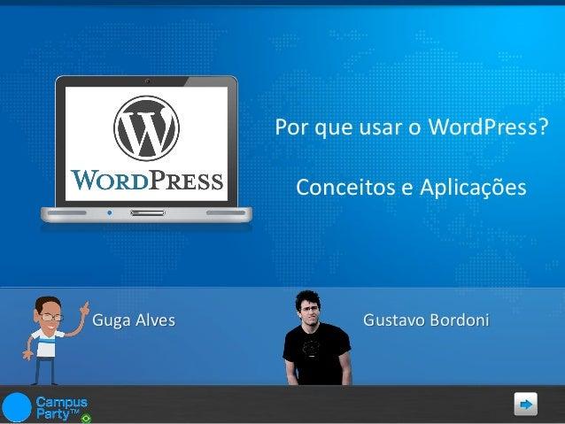 Por que usar o WordPress? Conceitos e Aplicações  Guga Alves  Gustavo Bordoni