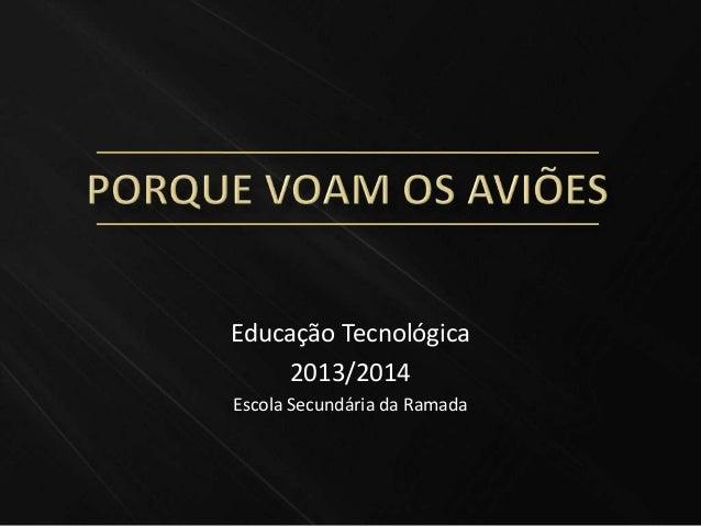 Educação Tecnológica 2013/2014 Escola Secundária da Ramada