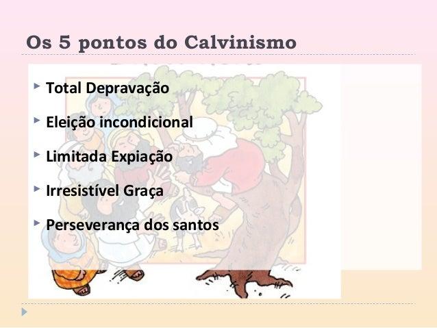 Os 5 pontos do Calvinismo  Total Depravação  Eleição incondicional  Limitada Expiação  Irresistível Graça  Perseveran...