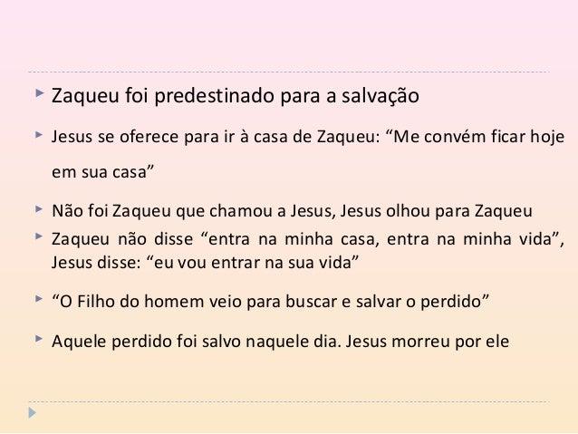 """ Zaqueu foi predestinado para a salvação  Jesus se oferece para ir à casa de Zaqueu: """"Me convém ficar hoje em sua casa"""" ..."""
