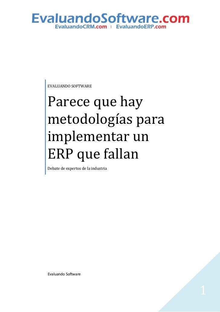 EVALUANDO SOFTWAREParece que haymetodologías paraimplementar unERP que fallanDebate de expertos de la industriaEvaluando S...