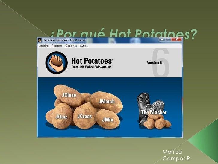 ¿Por qué Hot Potatoes?<br />Maritza Campos R<br />