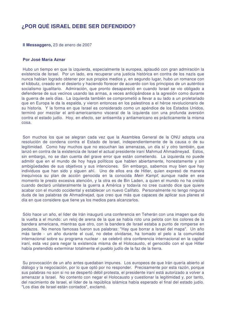 ¿POR QUÉ ISRAEL DEBE SER DEFENDIDO?   Il Messaggero, 23 de enero de 2007   Por José María Aznar   Hubo un tiempo en que la...