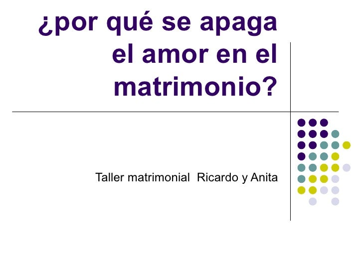 ¿por qué se apaga el amor en el matrimonio? Taller matrimonial  Ricardo y Anita