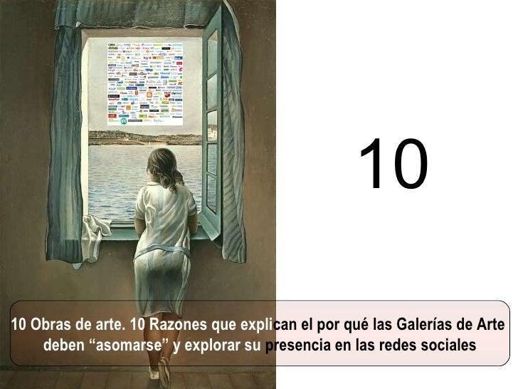 """10 Obras de arte. 10 Razones que expli can el por qué las Galerías de Arte  deben """"asomarse"""" y explorar su   presencia en ..."""