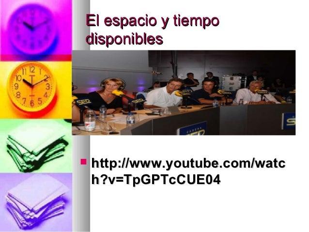 El espacio y tiempodisponibles   http://www.youtube.com/watc    h?v=TpGPTcCUE04