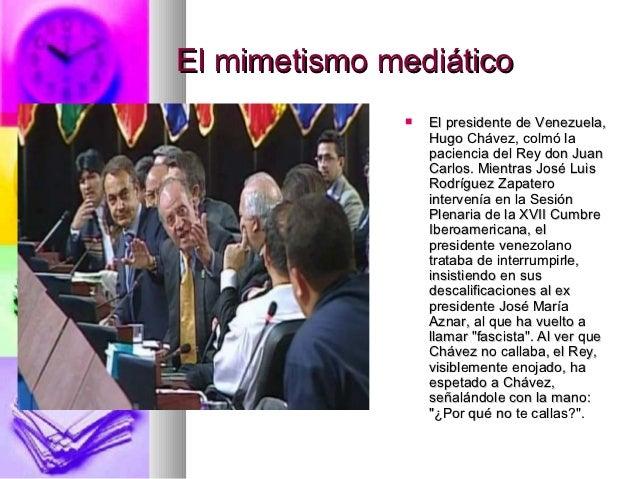 El mimetismo mediático                 El presidente de Venezuela,                  Hugo Chávez, colmó la                ...